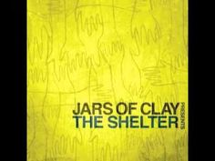 Jars of Clay >> Shelter.  i cry every time. #SOlongingforthis