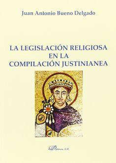 La legislación religiosa en la compilación justinianea / Juan Antonio Bueno Delgado. - 2015
