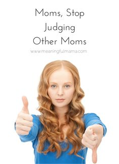 Moms, Stop Judging Other Moms You are in the grocery store and a child starts to scream. Annoying. Let the mental judgements begin.