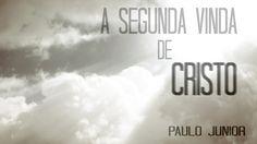 A Segunda Vinda de Cristo - Paulo Junior