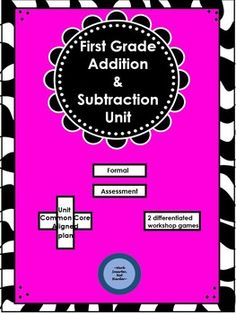 1st Grade Adding & Subtracting Unit Kit ~ formal assessment ~ unit plan common core aligned ~ 2 differentiated small group games to meet the needs of all learners