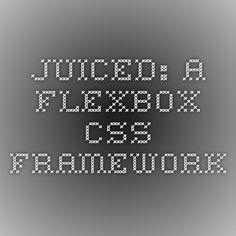 Juiced: a Flexbox CSS Framework