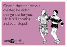 Once a cheater always a cheater, he didn't change just for you. He Is still cheating and your stupid.