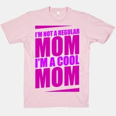 I'm Not A Regular Mom, I'm A Cool Mom - Let everyone know you're not like those other uptight moms with this Mean Girls inspired, Mother's Day, funny, movie quote shirt! Mean Girl Quotes, Vogue, Mom Outfits, Mean Girls, T Shirts With Sayings, Best Mom, Movie Quotes, Printed Shirts, My Style