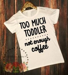 New Mom Shirt Coffee Toddler Funny TShirts Not by SouthernBreezeNC