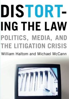 Distorting the Law: Politics, Media, and the Litigation Crisis (Chicago Series in Law and Society)