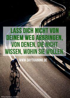 Lass Dich nicht von Deinem Weg abbringen, von denen, die nicht wissen, wohin sie wollen. www.daytraining.de