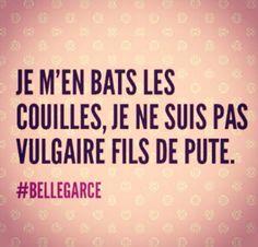 #bellegarce #vulgaire