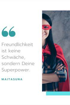 Echte Freundlichkeit ist eine Superpower, die demjenigen, der sie in sich trägt eine ungeahnte kraft verleiht. Die Kraft Menschen zu erreichen, sie zu berühren, sie für sich zu gewinnen. Movie Posters, Life Advice, Spiritual, People, Film Poster, Popcorn Posters, Billboard, Film Posters