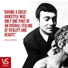 """""""Having a great hairstyle was only ONE part of an overall feeling of vitality and beauty."""" - Vidal Sassoon #Quote"""