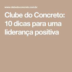 Clube do Concreto: 10 dicas para uma liderança positiva