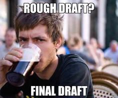 haha... I just find the lazy college student meme funny, I know one could never get away with procrastinating :)