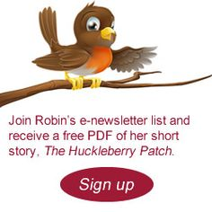 Sign up for Robin's newsletter to keep up on the latest news. Receive a free copy of her short story, The Huckleberry Patch.