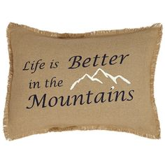 "Burlap Natural Life Is Better In The Mountains Pillow 14"" x 18"""