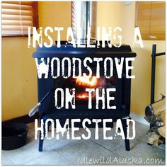 Installing a Woodstove on the Homestead - IdlewildAlaska