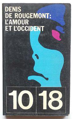 Denis de Rougemont: Lamour et loccident  Denis de Rougemont: Lamour et loccident Union Générale dEditions - Paris, 1962 collection 10/18, n° 34/35 couverture: Roman Cieslewicz