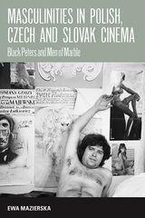 MASCULINITIES INS POLISH, CZECH, AND SLOVAK CINEMA: BLACK PETERS AND MEN OF MARBLE~Ewa Mazierska~Berghahn Books~2008
