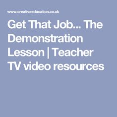 Get That Job... The Demonstration Lesson   Teacher TV video resources