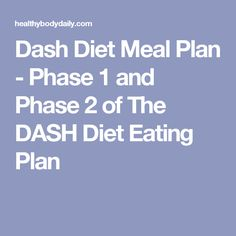 Dash Diet Meal Plan - Phase 1 and Phase 2 of The DASH Diet Eating Plan....Dr Oz