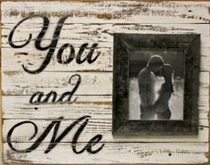 Custom Barnwood Frames - SIGN - YOU AND ME WITH 8X10 FRAME, $69.99 (http://www.custombarnwoodframing.com/products/sign-you-and-me-with-8x10-frame.html)