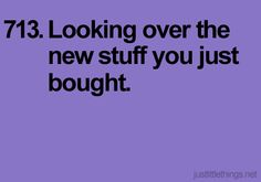 Looking over the new stuff you just bought. Just Little Things