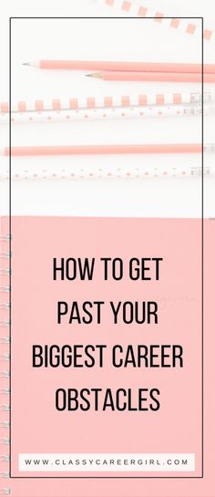 how to get past your biggest career obstacles