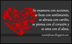 No Solo Frases: Se enamora con acciones, se besa con sentimiento, se abraza con cariño, se piensa con el corazón y se ama con el alma.