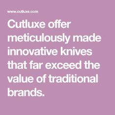 Cutluxe offer meticulously made innovative knives that far exceed the value of traditional brands.