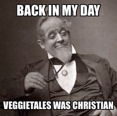 Veggietales got bought out by a nonChristian group and now it is sold out. They no longer quote scripture or talk about the Lord?! WHAT! THE COMPUTER WAS ONE OF THE BEST PARTS! :'(