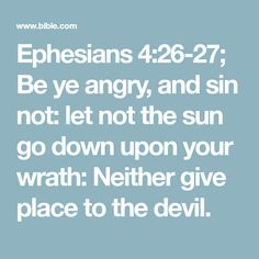 Ephesians Be ye angry, and sin not: let not the sun go down upon your wrath: Neither give place to the devil. Daily Scripture, Bible Scriptures, Ephesians 4, Christian Religions, Bible App, Verse Of The Day, Trust God, King James, Devil