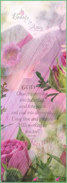 Beauty✦4✦Ashes.  Amen! God can take all the ugliest things we experienced in life and make it onto something beautiful so He can use it to touch another's life who may be suffering some of the same things we went through.