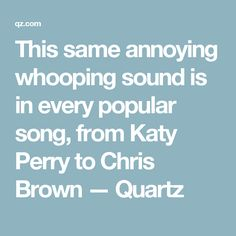 This same annoying whooping sound is in every popular song, from Katy Perry to Chris Brown — Quartz