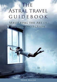 awesome The Astral travel guidebook: Mastering the Art of astral projection