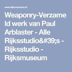 Weaponry-Verzameld werk van Paul Arblaster - Alle Rijksstudio's - Rijksstudio - Rijksmuseum
