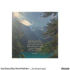 Soul Detox Plan Wood Wall Art - John Muir Quote 1