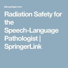 Radiation Safety for the Speech-Language Pathologist   SpringerLink