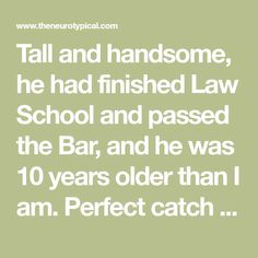 Tall and handsome, he had finished Law School and passed the Bar, and he was 10 years older than I am. Perfect catch for me, and some people at our wedding indicated so too. Little did I know then what was ahead of me.
