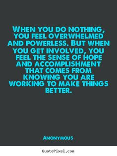 Anonymous picture quotes - When you do nothing, you feel overwhelmed.. - Motivational quote