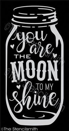You are the moon to my shine stencil mason jar you're Vinyl Crafts, Vinyl Projects, Wooden Crafts, Crafty Projects, Mason Jar Crafts, Mason Jars, Cricut Design, Decorating Tips, Inspire Me