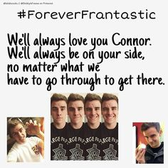 Get #ForeverFrantastic  trending!!! Please guys Connor needs to see how much we love him, no matter what!