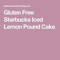 Gluten Free Starbucks Iced Lemon Pound Cake