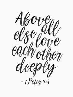 1 peter 4 8 above all else love each other deeply christian print scripture art bible verse scripture art bible print quote prints quotes believe definition inspirational quote christian poster Love Scriptures, Bible Verses About Love, Bible Verses Quotes, Jesus Quotes, Quotes About God, Faith Quotes, Bible Verses On Marriage, Christian Quotes About Love, Bible Quotes On Love