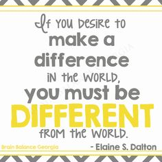 If you #desire to make a difference in the #world, you must be different from the world. –Elaine S. Dalton #wordsofwisdom #quote #instaquote #love #inspiring #inspirational #motivation #PeachtreeCity #Roswell #Suwanee #Atlanta #Georgia #GA #brainbalance #addressthecause #afterschoolprogram