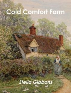 Cold Comfort Farm - love love love - and the movie is wonderful too