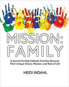 Do you have a plan for your family in What if I told you, you can grow closer as a family, feel more confident in the mission God has for your particular family, and have fun figuring it all out? That is exactly the purpose of MISSION:FAMILY. Catholic Values, Catholic Books, Catholic Kids, Family Mission Statements, Family Rules, Family Love, New Books, Good Books, Prayer For Family