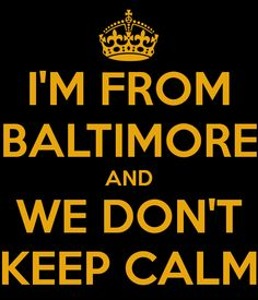 I may not be from Baltimore,  but I'm from Maryland! Go Orioles and Ravens!