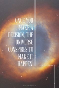 Once you make a decision, the universe conspires to make it happen. - Ralph Waldo Emerson | Create your own beautiful Tumblr quote images. Made with Spoken.ly