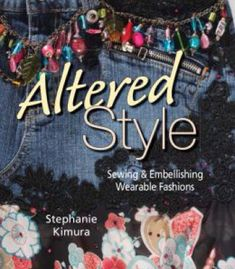 Altered Style: Sewing & Embellishing Wearable Fashions PDF