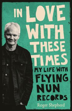 """Read """"In Love With These Times My Life With Flying Nun Records"""" by Roger Shepherd available from Rakuten Kobo. The inside story of New Zealand's iconic independent record label by the man who made it happen. I wanted to be more tha. Maori Songs, The Flying Nun, Mass Culture, Free Books Online, New Things To Learn, Nonfiction, My Life, This Book, Musica"""