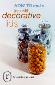 HOW TO make jars with decorative lids... http://www.relevedesign.com/how-to-make-jars-with-decorative-lids-2/